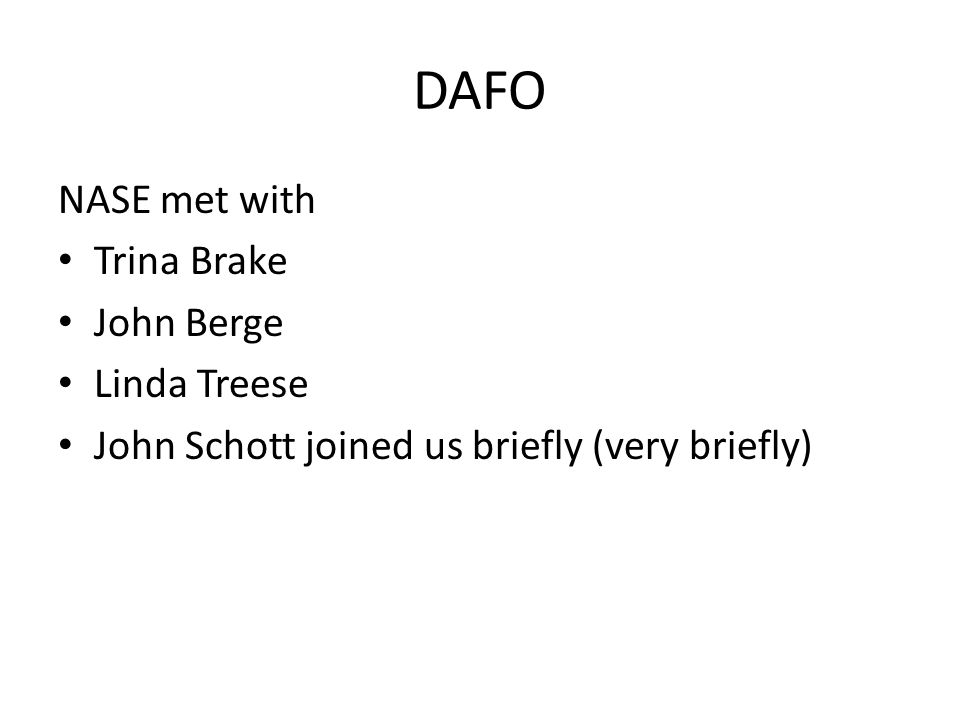 DAFO NASE met with Trina Brake John Berge Linda Treese John Schott joined us briefly (very briefly)
