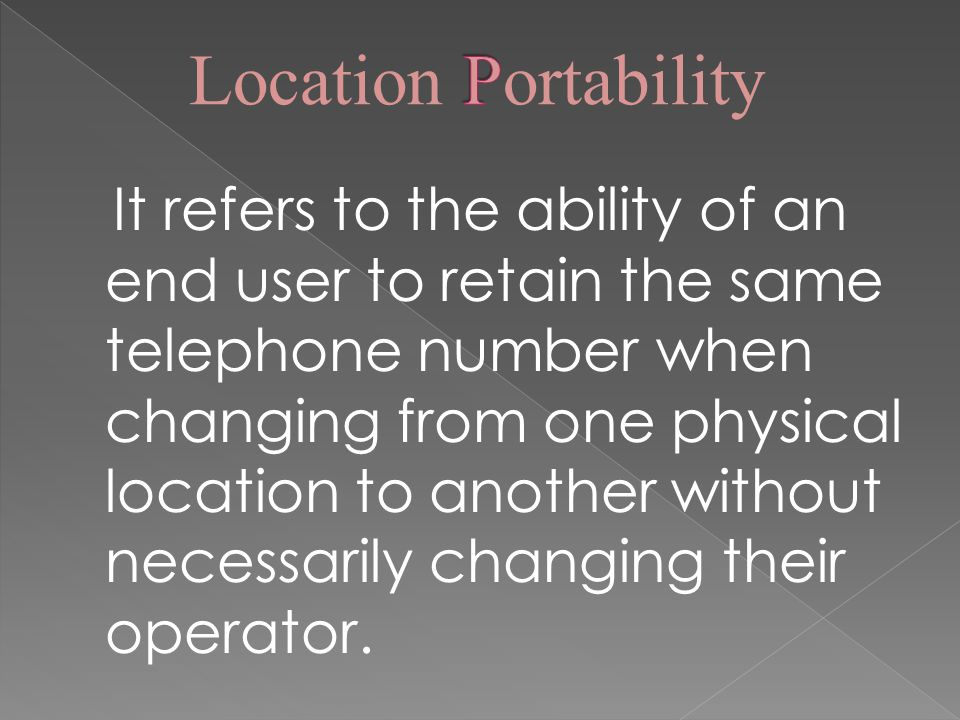 It refers to the ability of an end user to retain the same telephone number when changing from one physical location to another without necessarily changing their operator.