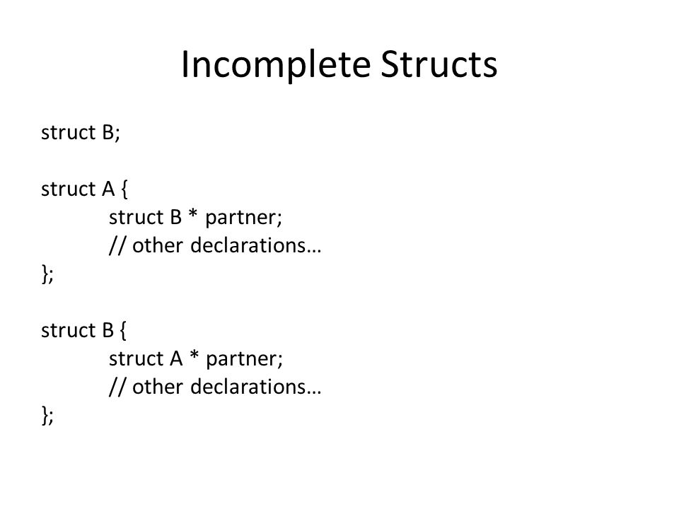 Structs and pointers struct S { int a; char* b; } myS; // pointer to a struct struct S * sp; // pointer to a struct data member Determine the address of a or b