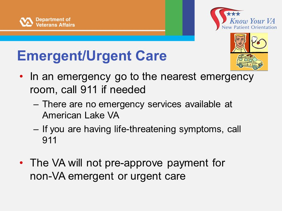 Emergent/Urgent Care In an emergency go to the nearest emergency room, call 911 if needed –There are no emergency services available at American Lake