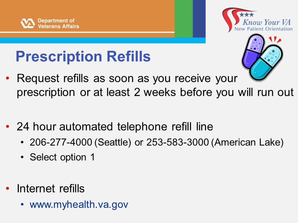 Prescription Refills Request refills as soon as you receive your prescription or at least 2 weeks before you will run out 24 hour automated telephone