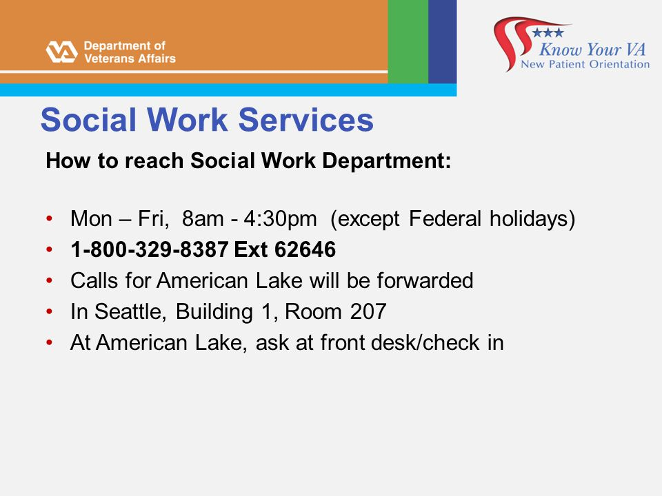 Social Work Services How to reach Social Work Department: Mon – Fri, 8am - 4:30pm (except Federal holidays) 1-800-329-8387 Ext 62646 Calls for America