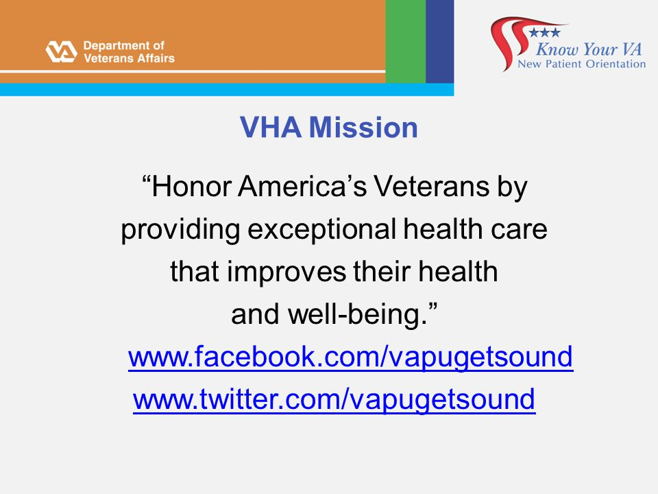 VHA Mission Honor Americas Veterans by providing exceptional health care that improves their health and well-being. www.facebook.com/vapugetsound www.