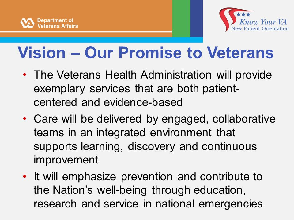 Vision – Our Promise to Veterans The Veterans Health Administration will provide exemplary services that are both patient- centered and evidence-based