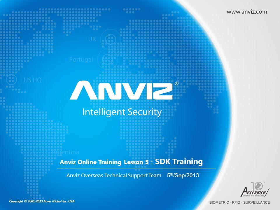 Copyright © 2001-2013 Anviz Global Inc. USA Anviz Online Training Lesson 5 SDK Training Anviz Overseas Technical Support Team 5 th /Sep/2013