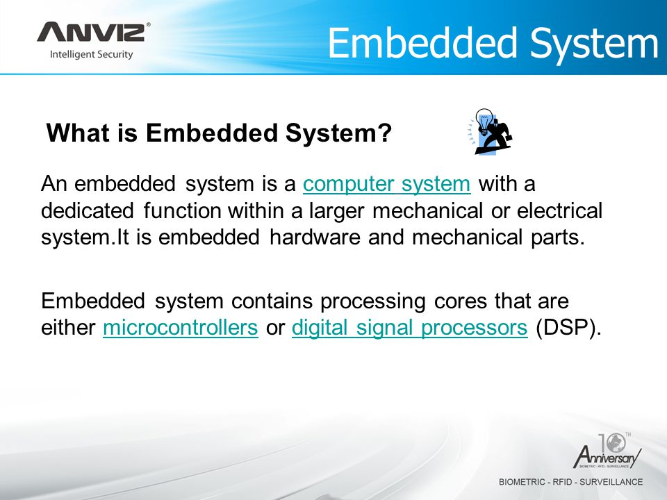 Embedded System What is Embedded System? An embedded system is a computer system with a dedicated function within a larger mechanical or electrical sy