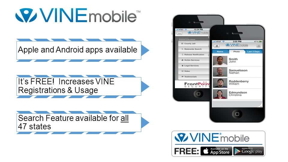 Apple and Android apps available Its FREE! Increases VINE Registrations & Usage Search Feature available for all 47 states
