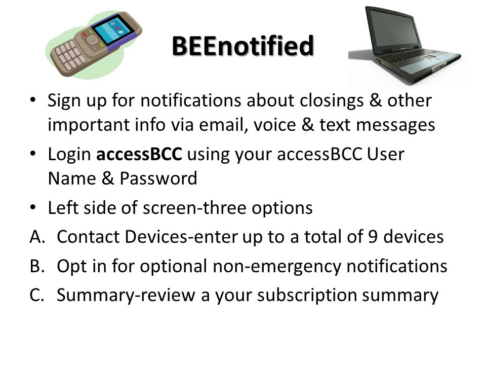 BEEnotified Sign up for notifications about closings & other important info via email, voice & text messages Login accessBCC using your accessBCC User