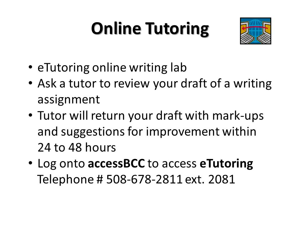 Online Tutoring eTutoring online writing lab Ask a tutor to review your draft of a writing assignment Tutor will return your draft with mark-ups and s