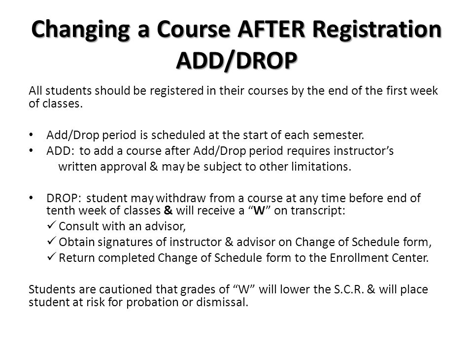 Changing a Course AFTER Registration ADD/DROP All students should be registered in their courses by the end of the first week of classes.