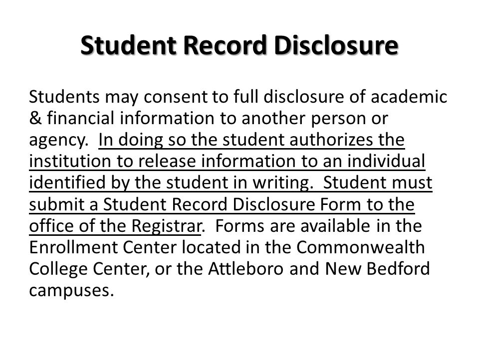 Student Record Disclosure Students may consent to full disclosure of academic & financial information to another person or agency.