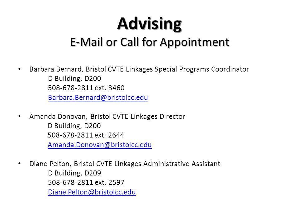 Advising E-Mail or Call for Appointment Barbara Bernard, Bristol CVTE Linkages Special Programs Coordinator D Building, D200 508-678-2811 ext.