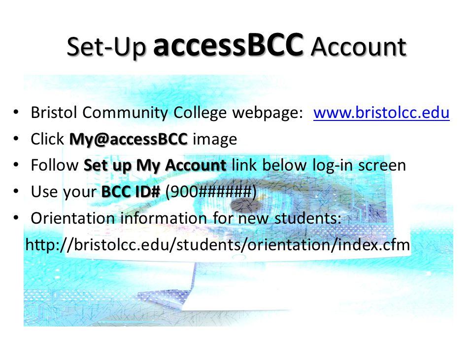 Set-Up accessBCC Account Bristol Community College webpage: www.bristolcc.eduwww.bristolcc.edu My@accessBCC Click My@accessBCC image Set up My Account