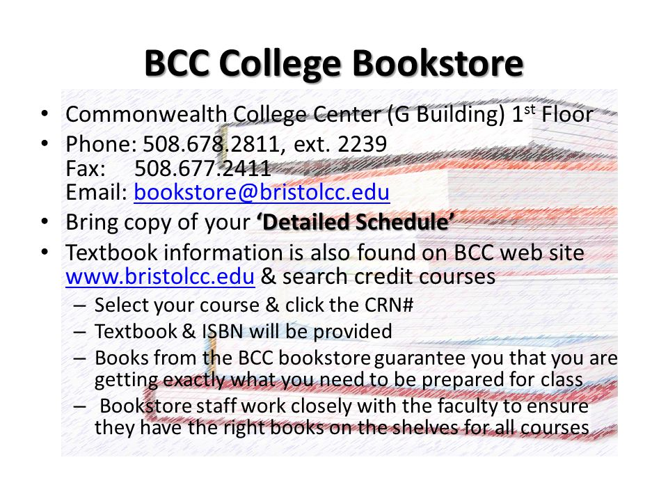 BCC College Bookstore Commonwealth College Center (G Building) 1 st Floor Phone: 508.678.2811, ext.