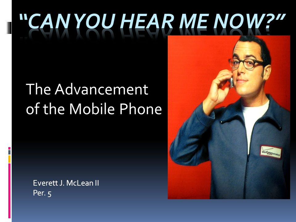 Everett J. McLean II Per. 5 The Advancement of the Mobile Phone