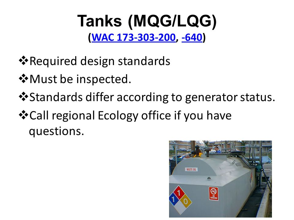 Tanks (MQG/LQG) (WAC 173-303-200, -640)WAC 173-303-200-640 Required design standards Must be inspected. Standards differ according to generator status