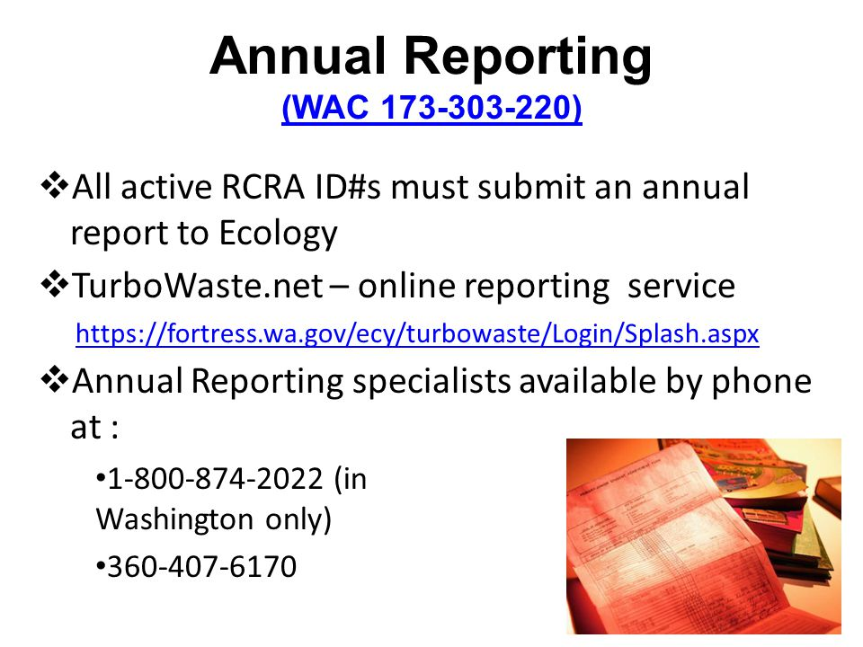 Annual Reporting (WAC 173-303-220) (WAC 173-303-220) All active RCRA ID#s must submit an annual report to Ecology TurboWaste.net – online reporting se