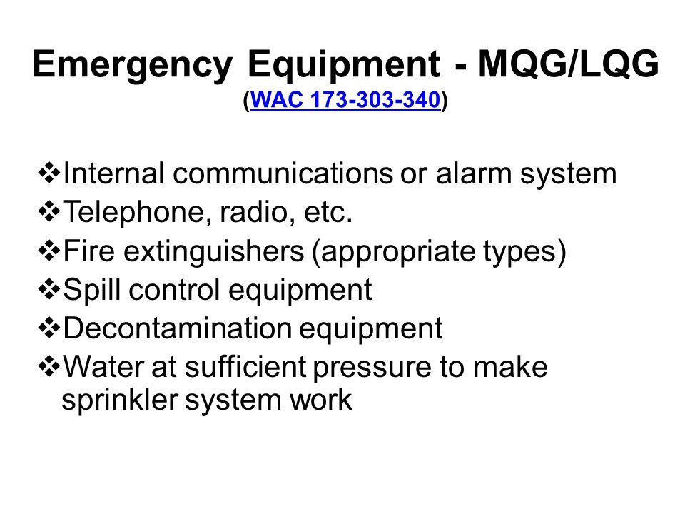 Emergency Equipment - MQG/LQG (WAC 173-303-340)WAC 173-303-340 Internal communications or alarm system Telephone, radio, etc.