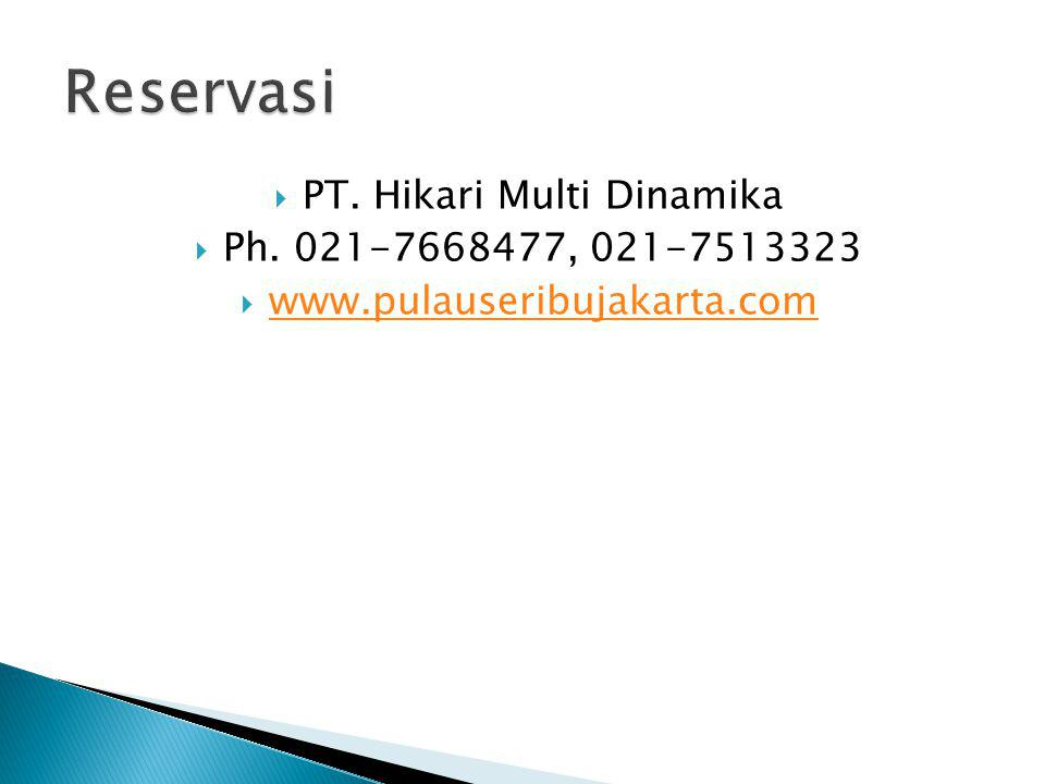 PT. Hikari Multi Dinamika Ph. 021-7668477, 021-7513323 www.pulauseribujakarta.com