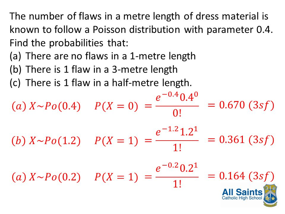 The number of flaws in a metre length of dress material is known to follow a Poisson distribution with parameter 0.4. Find the probabilities that: (a)