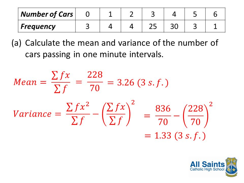Number of Cars0123456 Frequency344253031 (a)Calculate the mean and variance of the number of cars passing in one minute intervals.