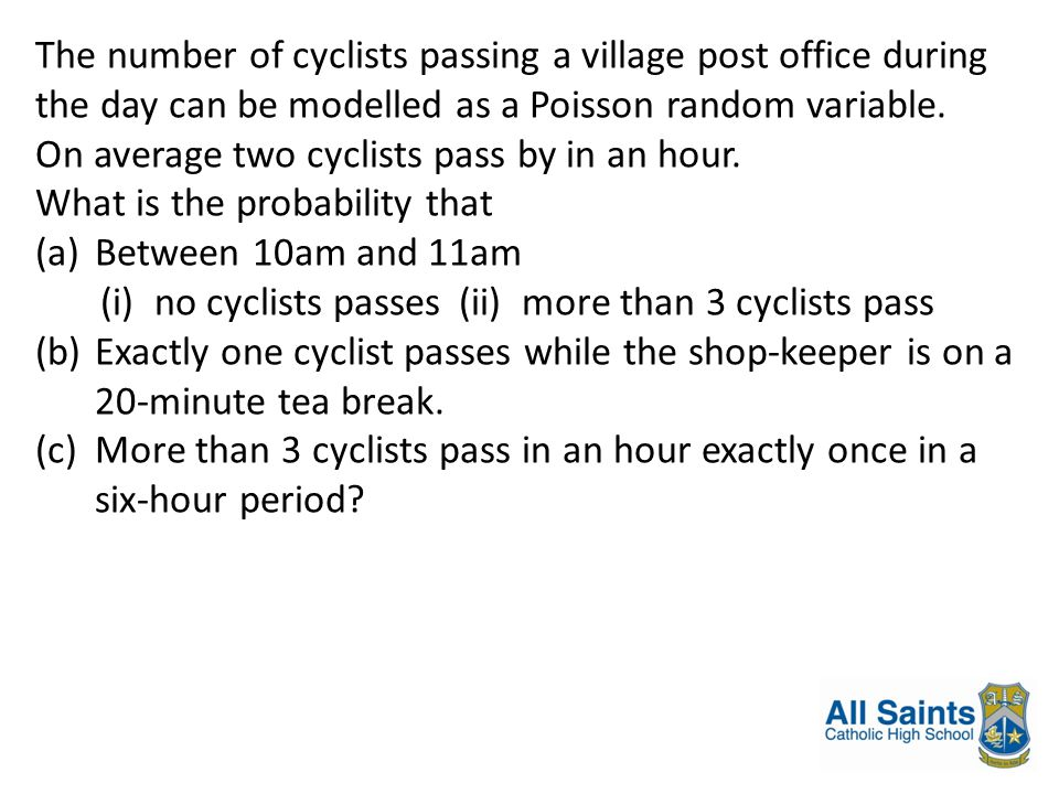 The number of cyclists passing a village post office during the day can be modelled as a Poisson random variable. On average two cyclists pass by in a