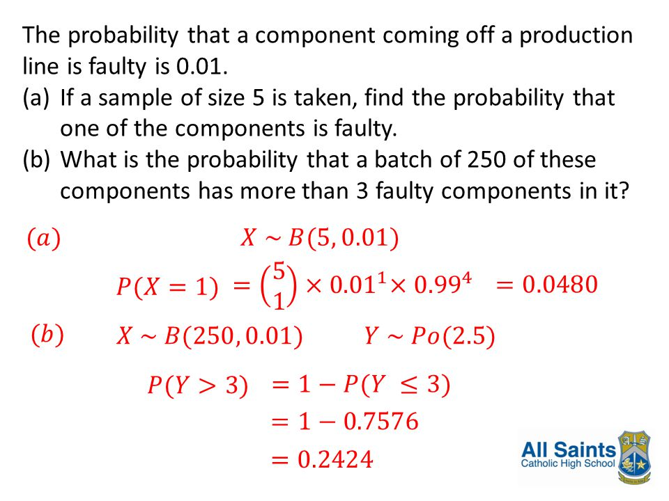 The probability that a component coming off a production line is faulty is 0.01. (a)If a sample of size 5 is taken, find the probability that one of t