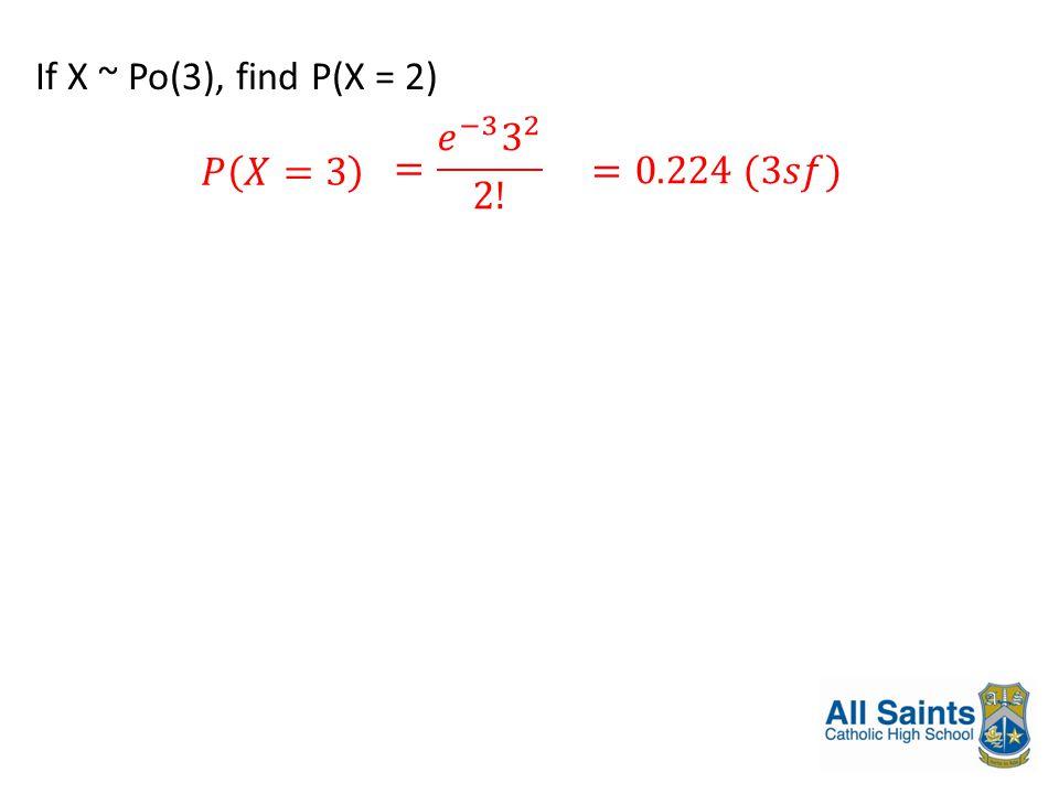 If X ~ Po(3), find P(X = 2)