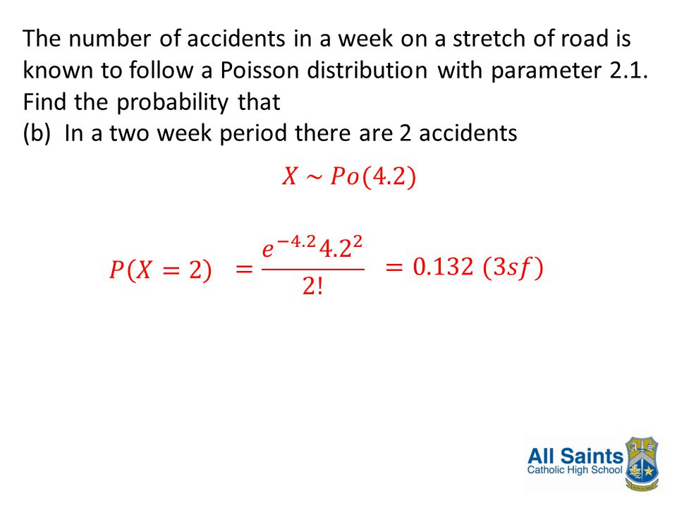 The number of accidents in a week on a stretch of road is known to follow a Poisson distribution with parameter 2.1. Find the probability that (b) In