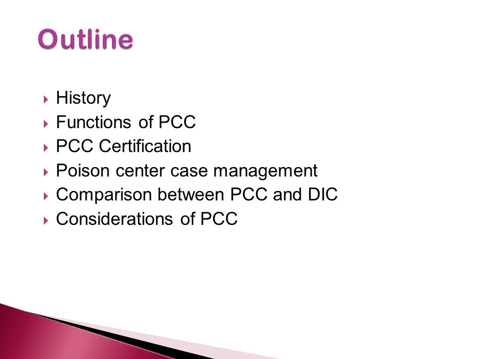 History Functions of PCC PCC Certification Poison center case management Comparison between PCC and DIC Considerations of PCC