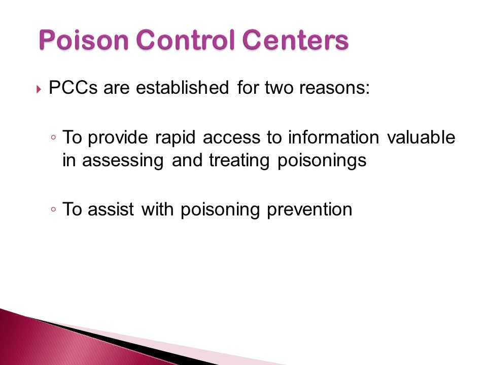 PCCs are established for two reasons: To provide rapid access to information valuable in assessing and treating poisonings To assist with poisoning prevention