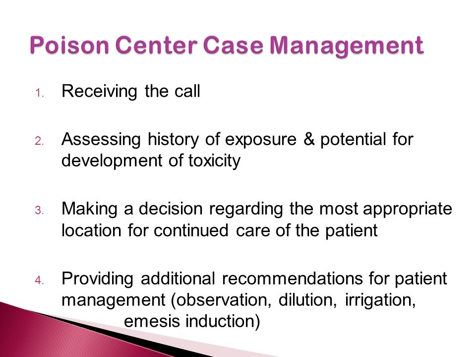 1. Receiving the call 2. Assessing history of exposure & potential for development of toxicity 3.