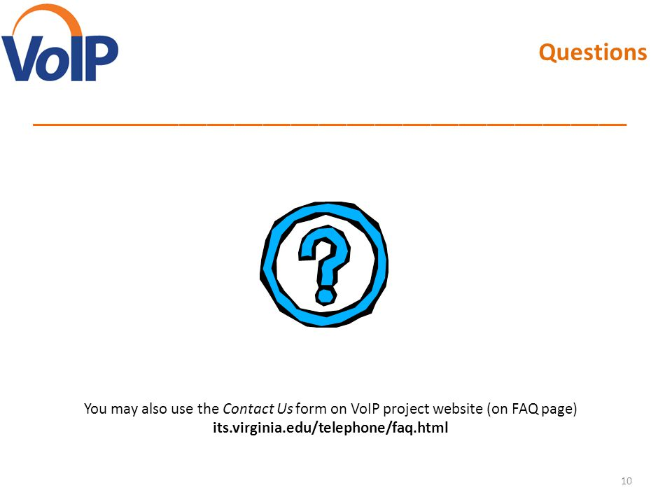 10 Questions ________________________________________________________________ You may also use the Contact Us form on VoIP project website (on FAQ pag