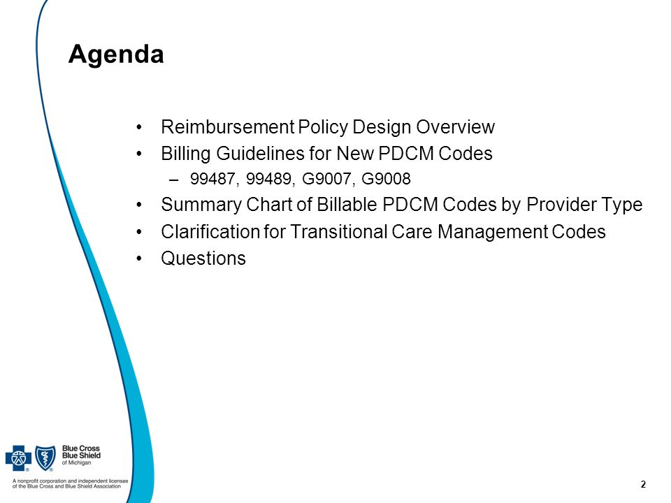 2 Agenda Reimbursement Policy Design Overview Billing Guidelines for New PDCM Codes –99487, 99489, G9007, G9008 Summary Chart of Billable PDCM Codes by Provider Type Clarification for Transitional Care Management Codes Questions
