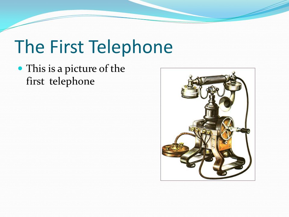 The First Telephone This is a picture of the first telephone