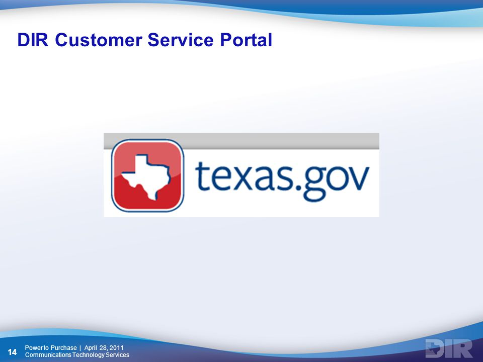 DIR Customer Service Portal Power to Purchase | April 28, 2011 Communications Technology Services 14