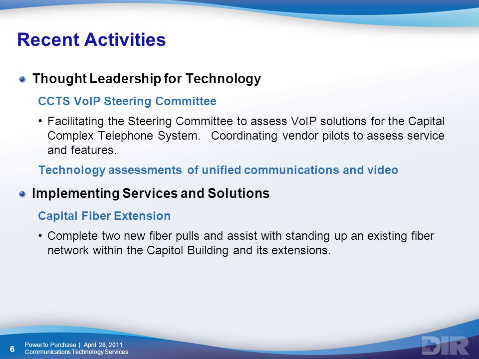 Recent Activities Thought Leadership for Technology CCTS VoIP Steering Committee Facilitating the Steering Committee to assess VoIP solutions for the Capital Complex Telephone System.