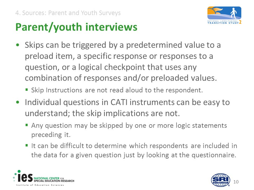 4. Sources: Parent and Youth Surveys Parent/youth interviews Skips can be triggered by a predetermined value to a preload item, a specific response or