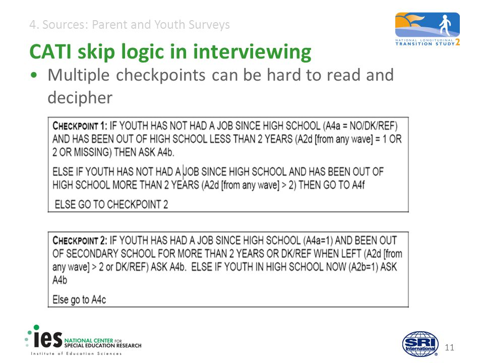 4. Sources: Parent and Youth Surveys CATI skip logic in interviewing Multiple checkpoints can be hard to read and decipher 11