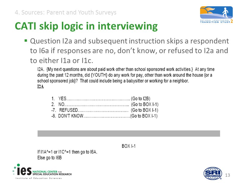 4. Sources: Parent and Youth Surveys CATI skip logic in interviewing Question I2a and subsequent instruction skips a respondent to I6a if responses ar