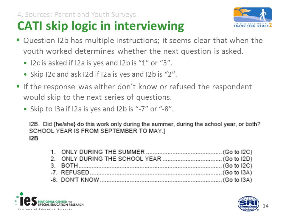 4. Sources: Parent and Youth Surveys CATI skip logic in interviewing Question I2b has multiple instructions; it seems clear that when the youth worked