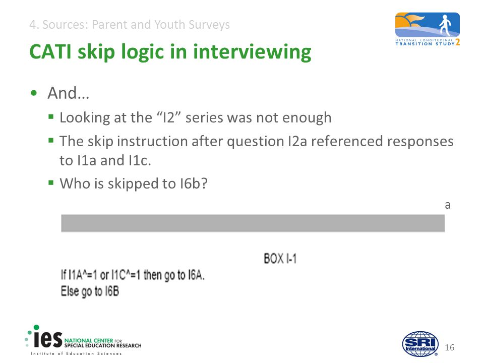 4. Sources: Parent and Youth Surveys CATI skip logic in interviewing And… Looking at the I2 series was not enough The skip instruction after question