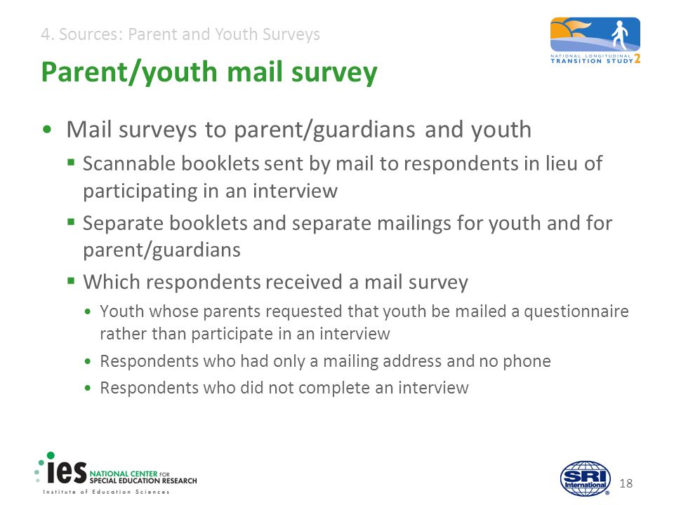 4. Sources: Parent and Youth Surveys Parent/youth mail survey Mail surveys to parent/guardians and youth Scannable booklets sent by mail to respondent