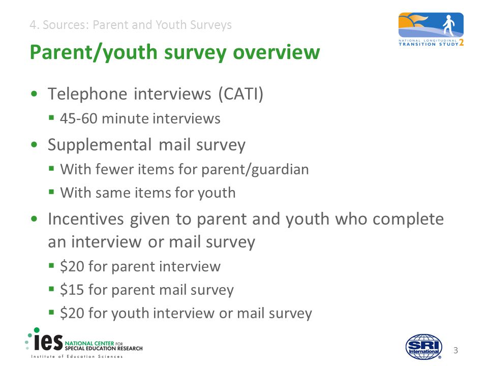 4. Sources: Parent and Youth Surveys Parent/youth survey overview Telephone interviews (CATI) 45-60 minute interviews Supplemental mail survey With fe