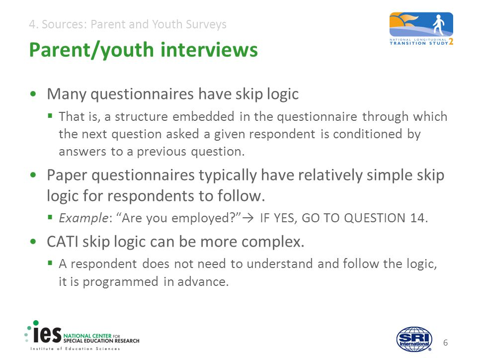 4. Sources: Parent and Youth Surveys Parent/youth interviews Many questionnaires have skip logic That is, a structure embedded in the questionnaire th