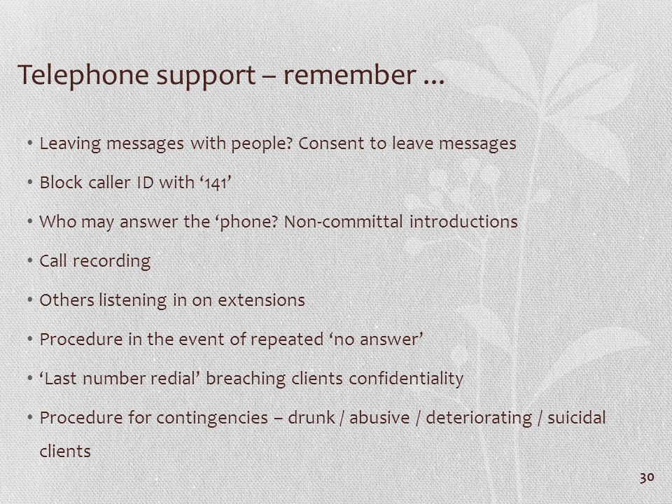 Telephone support – remember... Leaving messages with people.