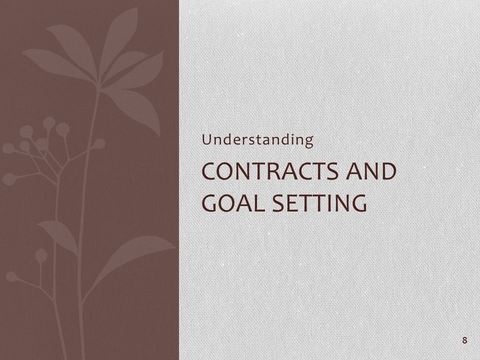 Understanding CONTRACTS AND GOAL SETTING 8