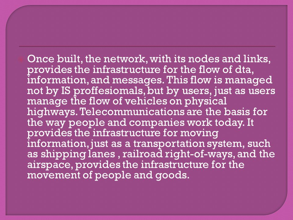 Once built, the network, with its nodes and links, provides the infrastructure for the flow of dta, information, and messages. This flow is managed no