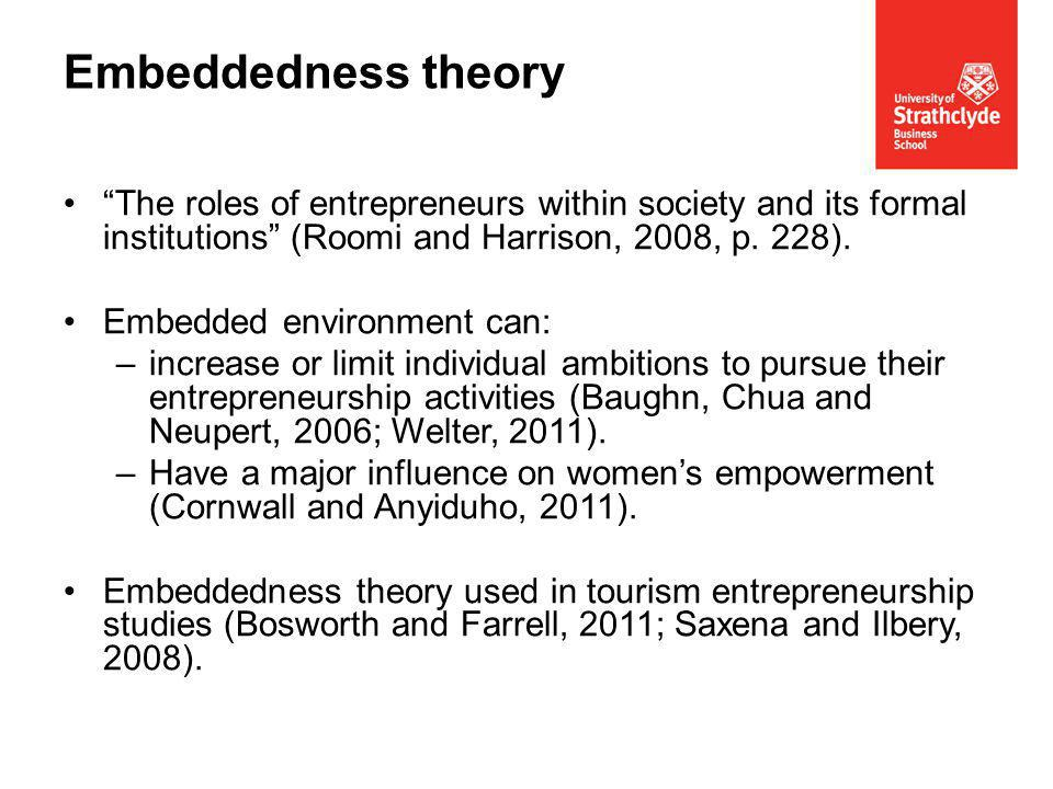 The roles of entrepreneurs within society and its formal institutions (Roomi and Harrison, 2008, p.