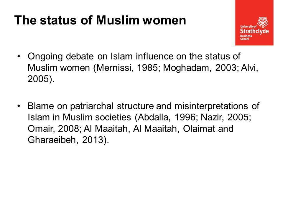 Ongoing debate on Islam influence on the status of Muslim women (Mernissi, 1985; Moghadam, 2003; Alvi, 2005).